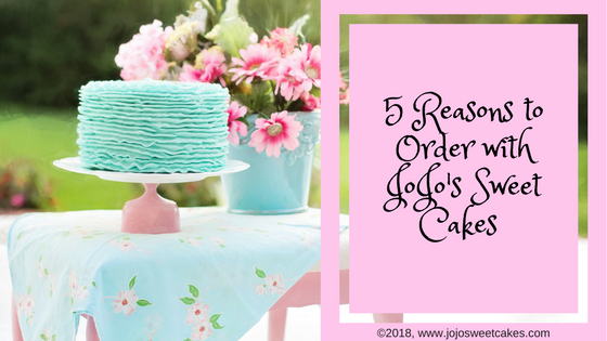 "5 Reasons to Order with JoJo's Sweet Cakes | Have you ever bought a grocery store cake just because it was quick and easy and looked oh so good, but tasted it and thought ""eww"". I have! That is one of the reasons that I became a scratch baker 